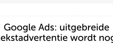 Google Ads uitgebreide tekstadvertentie wordt nog uitgebreider