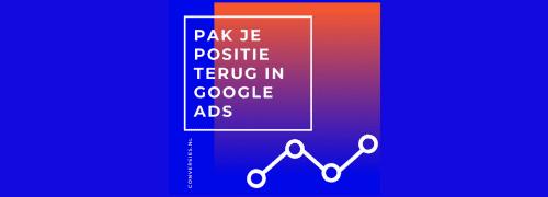Pak je positie in Google Ads terug